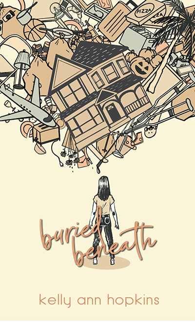 BURIED BENEATH, a standalone young adult contemporary by Kelly Ann Hopkins