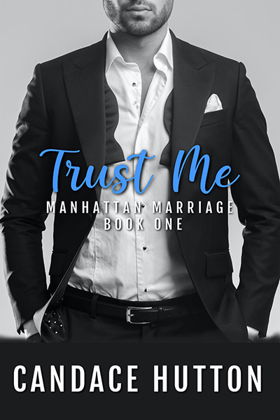 TRUST ME, the first book in the adult contemporary romance series, Manhattan Marriage, by Candace Hutton