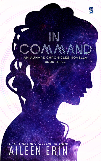 IN COMMAND, a novella between books 2 and 3 in the young adult dystopian series, Aunare Chronicles, by USA Today bestselling author, Aileen Erin