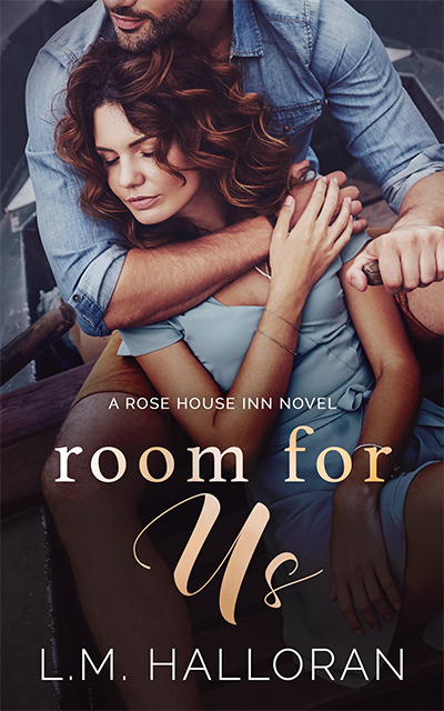 ROOM FOR US, the first book in the adult contemporary romance series, Rose House Inn, by L.M. Halloran