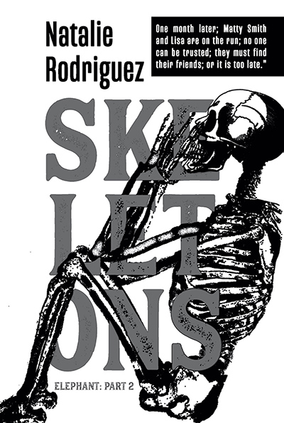 SKELETONS, the second book in the young adult contemporary thriller series, Elephant, by Natalie Rodriguez