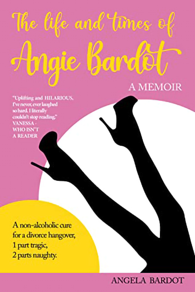 THE LIFE AND TIMES OF ANGIE BARDOT, a humorous look at life after divorce by Angela Bardot