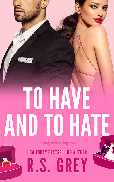 TO HAVE AND TO HATE, a stand-alone contemporary romance/romantic comedy, by R.S. Grey
