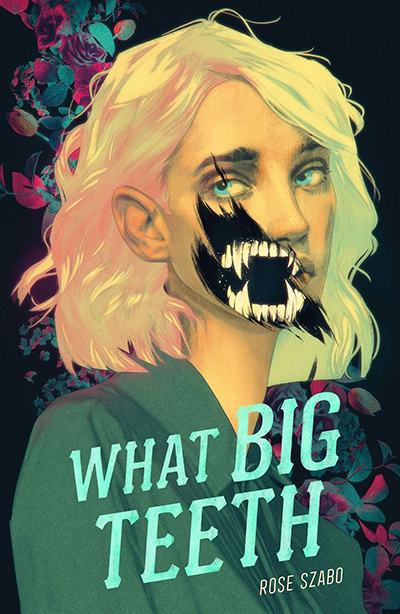 WHAT BIG TEETH, a standalone young adult gothic fantasy, by debut author Rose Szabo