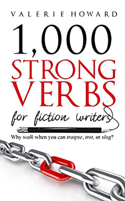 1,000 STRONG VERBS FOR FICTION WRITERS (Indie Author Resources Series #2) by Valerie Howard