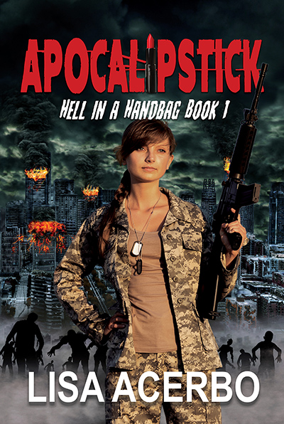 APOCALIPSTICK, the first book in the young adult/new post-apocalyptic adventure, Hell in a Handbag,, by Lisa Acerbo