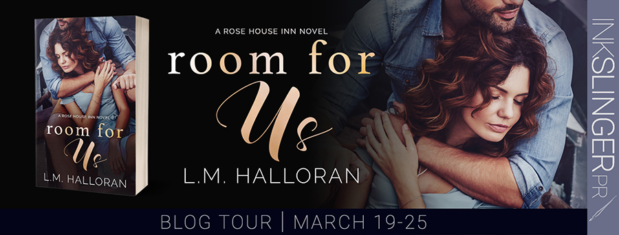 Welcome to the blog tour for ROOM FOR US, the first book in the adult contemporary romance series, Rose House Inn, by L.M. Halloran