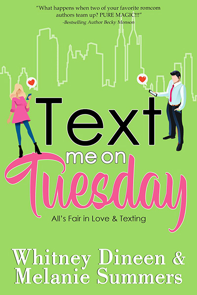 TEXT ME ON TUESDAY, the first book in the adult contemporary romance series, Accidentally in Love, by Melanie Summers and Whitney Dineen