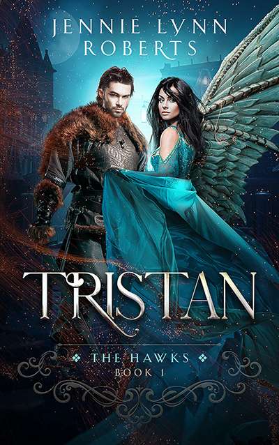 TRISTAN, the first book in the adult fantasy romance series, The Hawks, by Jennie Lynn Roberts
