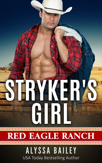STRYKER'S GIRL, the first book in the adult romantic suspense series, Red Eagle Ranch, by USA Today bestselling author, Alyssa Bailey