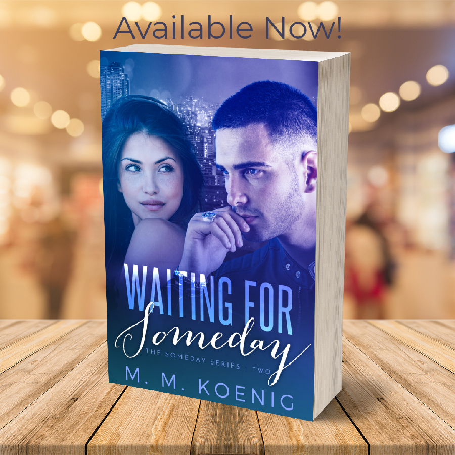 WAITING FOR SOMEDAY, the second book in the adult contemporary romance series, Someday, by M.M. Koenig is Available Now!