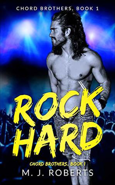 ROCK HARD, the first book in the adult contemporary rock star romance series, Chord Brothers, by M.J. Roberts