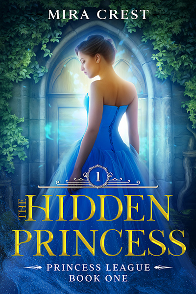 THE HIDDEN PRINCESS, the first book in the young adult fantasy series, Princess League, by Mira Crest