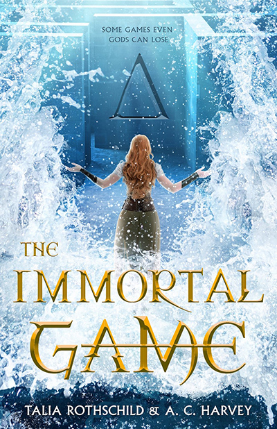 THE IMMORTAL GAME, a stand-alone young adult fantasy by Talia Rothschild and A.C. Harvey