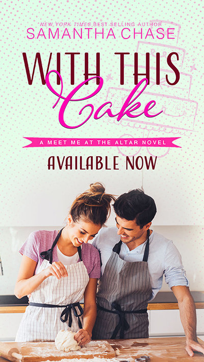 WITH THIS CAKE, the second book in the adult contemporary romance series, Meet Me at the Altar, by New York Timesand USA Today bestselling author, Samantha Chase