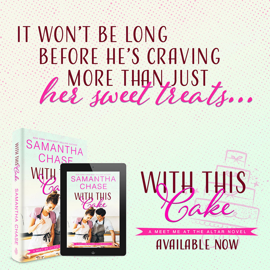 Teaser from WITH THIS CAKE, the second book in the adult contemporary romance series, Meet Me at the Altar, by New York Timesand USA Today bestselling author, Samantha Chase