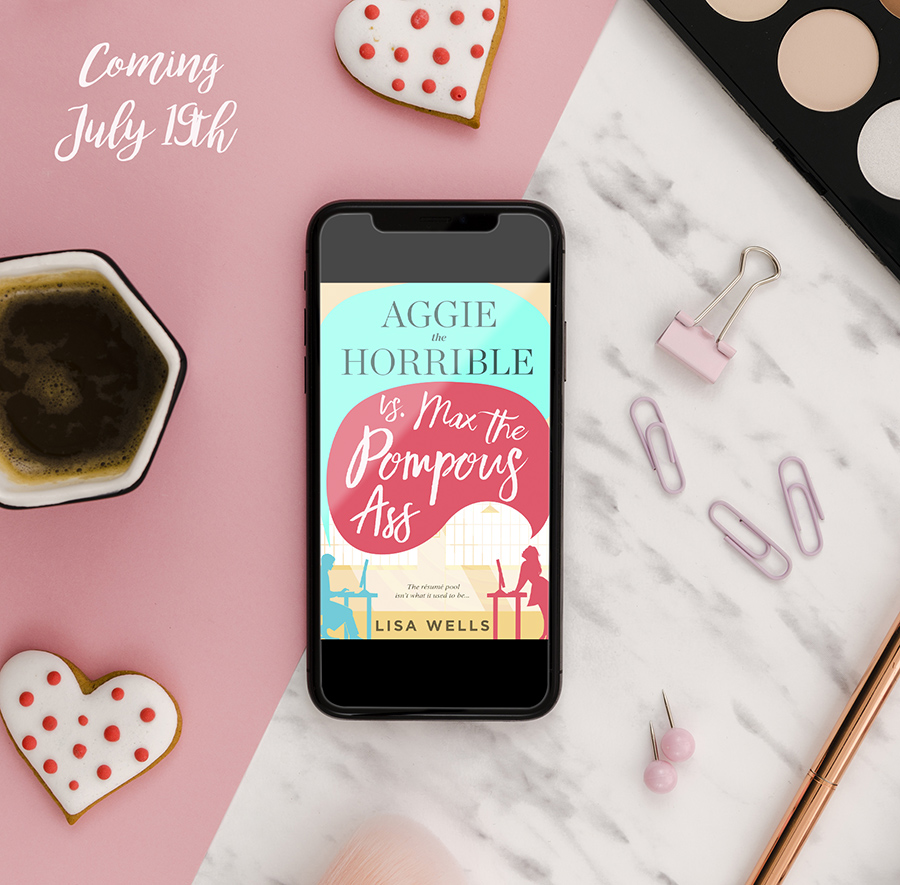 AGGIE THE HORRIBLE VS. MAX THE POMPOUS ASS, a standalone adult contemporary romance, by Lisa Wells is coming July 19.
