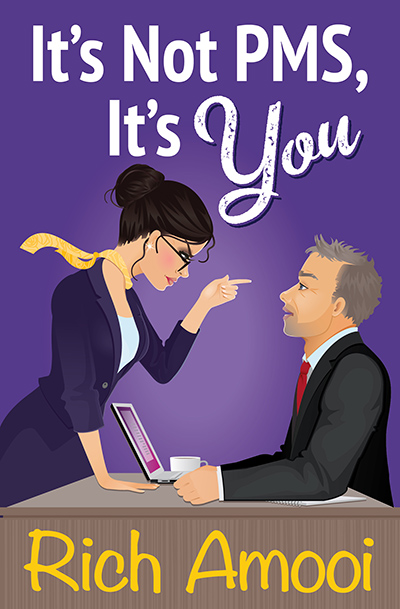 IT'S NOT PMS, IT'S YOU, a stand-alone adult contemporary romantic comedy, by Rich Amooi