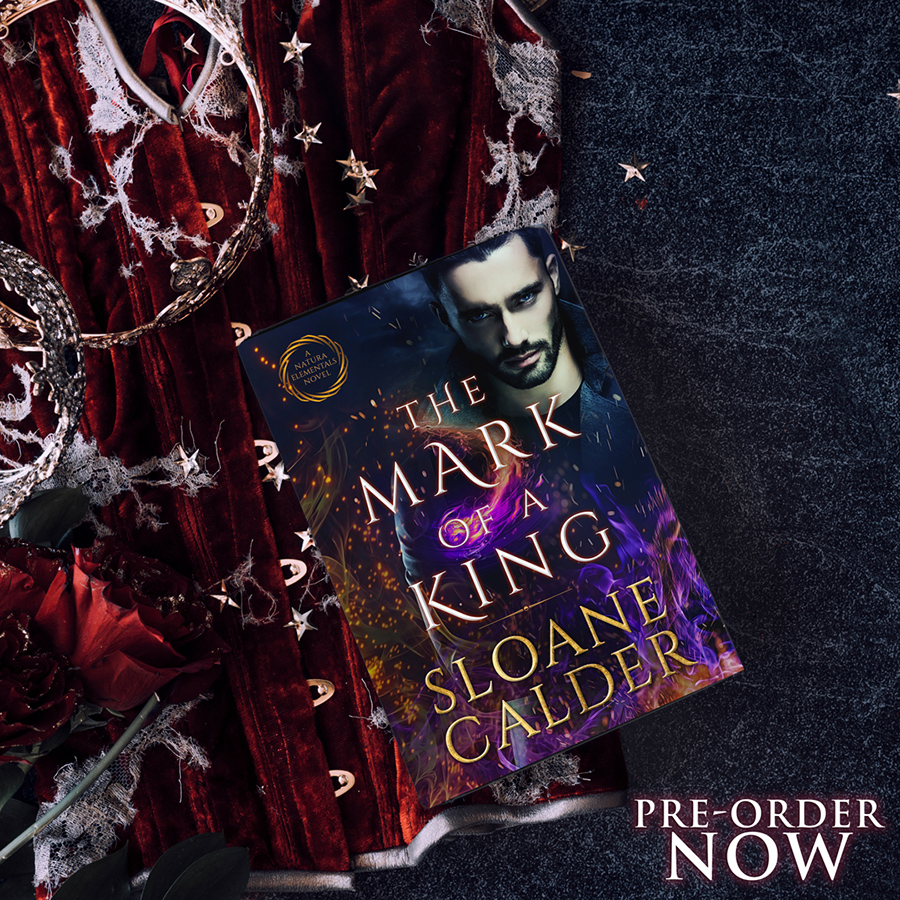 Preorder THE MARK OF A KING, the third book in the adult paranormal romance series, Natura Elementals, by Sloane Calder now!