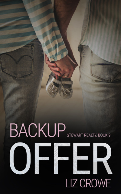 BACKUP OFFER, the ninth book in the adult contemporary romance series, Stewart Realty, by Liz Crowe