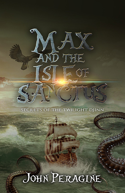 MAX AND THE ISLE OF SANCTUS, the second book in the middle grade fantasy series, Secrets of the Twilight Djinn, by John Peragine