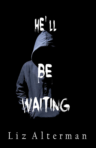 HE'LL BE WAITING, a standalone young adult thriller, by Liz Alterman