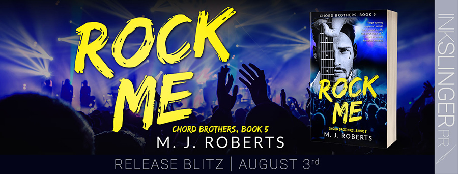 Today is release day for ROCK ME, the fifth book in the adult contemporary rock star romance series, Chord Brothers, by M.J. Roberts.
