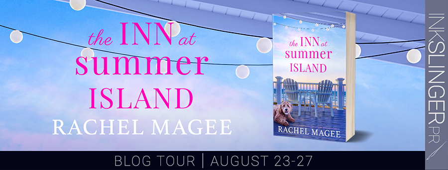 Welcome to the blog tour for THE INN AT SUMMER ISLAND, a stand-alone adult contemporary romance, by Rachel Magee