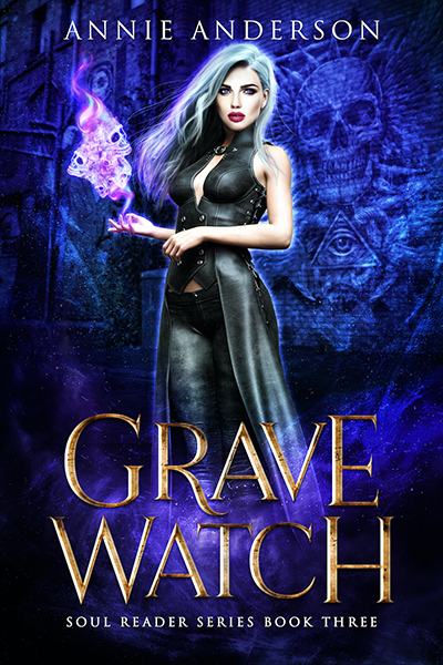 GRAVE WATCH, the third book in the adult urban fantasy series, Soul Reader, by Annie Anderson