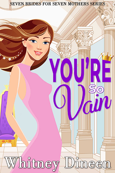 YOU'RE SO VAIN, the fourth book in the adult contemporary romantic comedy series, Seven Brides for Seven Mothers, by USA Today bestselling author Whitney Dineen