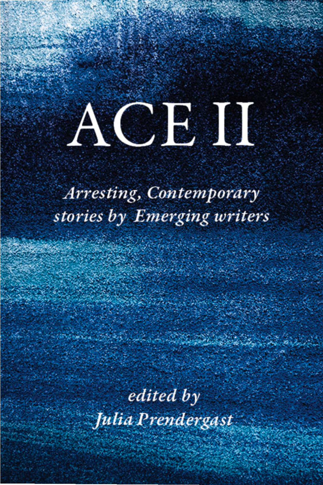 ACE 2 Arresting Contemporary Stories by Emerging Writers