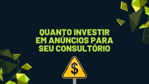 Quanto e como investir em anúncios para seu consultório