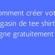 image de mise en avant Comment créer votre magasin de tee shirt en ligne gratuitement _