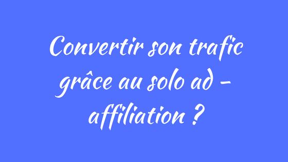 Convertir son trafic grâce au solo ad - affiliation _