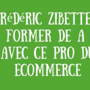 Frédéric Zibette - Se former de A à Z avec ce pro du Ecommerce