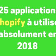 25 applications Shopify à utiliser absolument en 2018