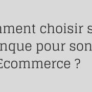 Comment choisir sa banque pour son Ecommerce ?