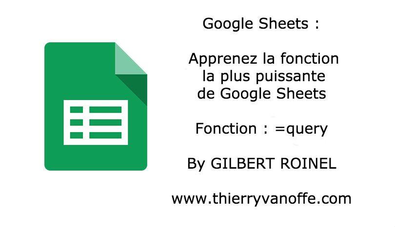 Google Sheets : tout savoir sur =QUERY | Le blog de Thierry VANOFFE ...