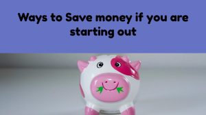 Ways to Save Money if you are Starting Out