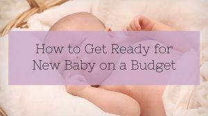 How to Get Ready for New Baby on a Budget