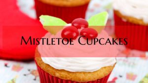 Mistletoe Cupcakes – Perfect for the Holidays