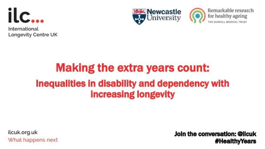 Making the extra years count: Inequalities in disability and dependency with increasing longevity - report