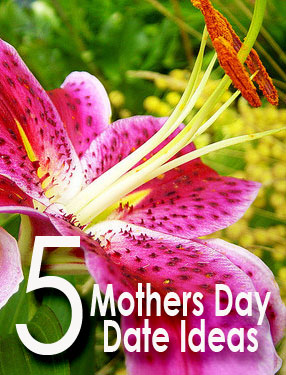 5 mothers day date ideas