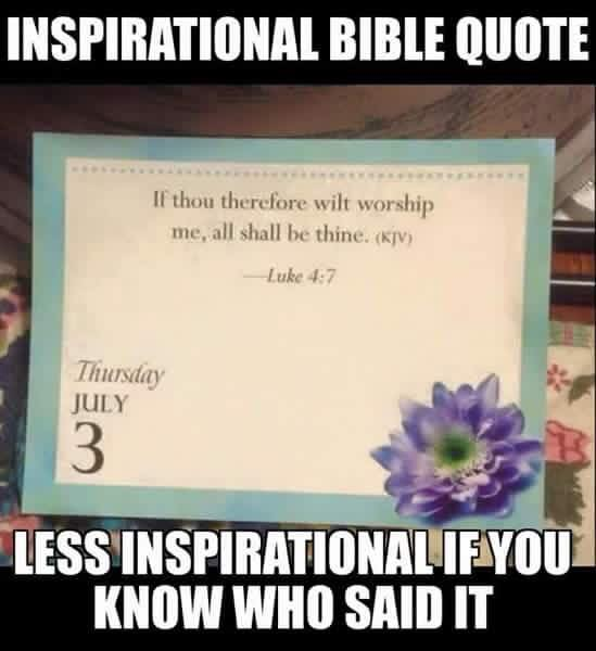 "Meme: ""Inspirational Bible quote — less inspirational if you know who said it"" surrounding a desk calendar quoting Luke 4:7"