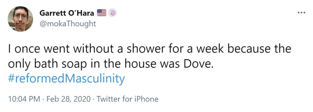 I once went without a shower for a week because the only bath soap in the house was Dove. #reformedMasculinity