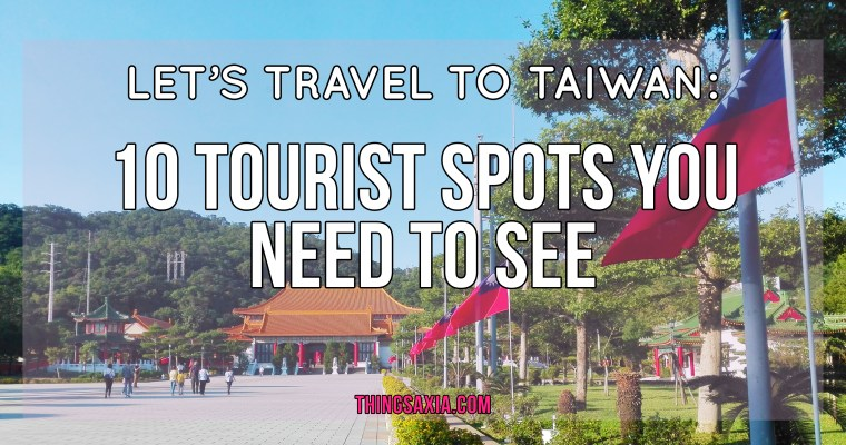 Let's Travel to Taiwan: 10 Tourist Spots You Need to See
