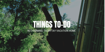 Things TO-DO in Charming Tagaytay Vacation Home