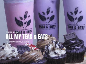 where to eat: ALL my teas & eats in dasmarinas, CAVITE