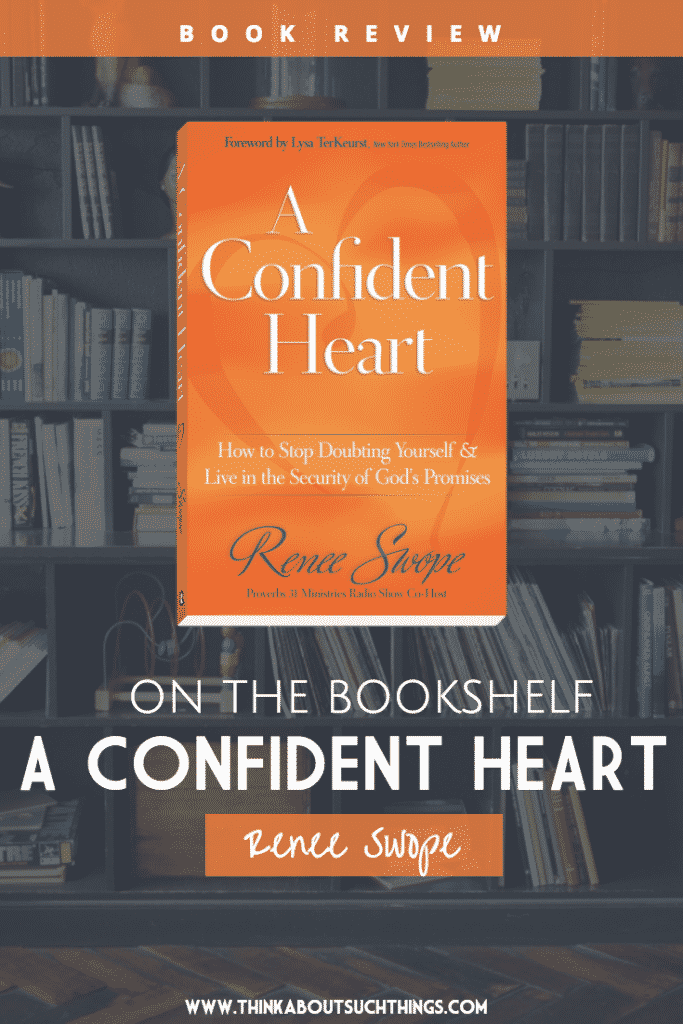 A Confident Heart by Renee Swope Christian Book Review - Stop Doubting Yourself