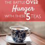 Win The Battle Over Hunger With These 5 Teas Think About